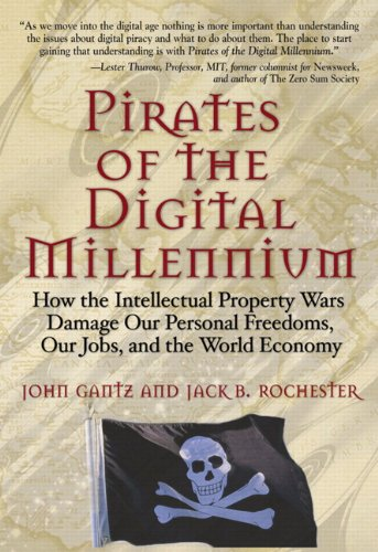 9780137000647: Pirates of the Digital Millennium: How the Intellectual Property Wars Damage Our Personal Freedoms, Our Jobs, and the World Economy