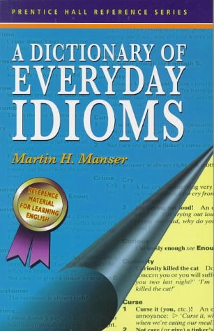 A Dictionary of Everyday Idioms (Prentice Hall Reference Series)
