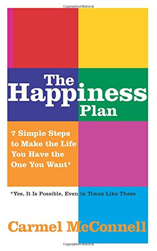 9780137002559: The Happiness Plan: 7 Simple Steps to Make the Life You Have the One You Want