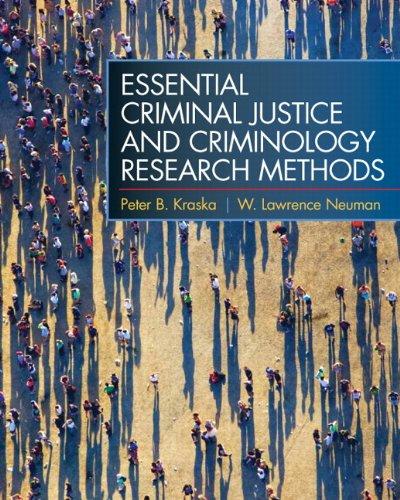 Essential Criminal Justice and Criminology Research Methods: Peter B. Kraska,