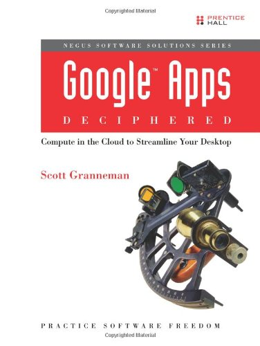 9780137004706: Google Apps Deciphered: Compute in the Cloud to Streamline Your Desktop (Negus Software Solutions)
