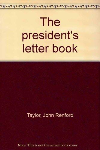 The president's letter book: Taylor, John Renford