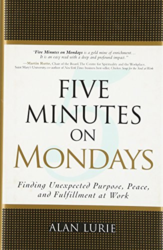 9780137007783: Five Minutes on Mondays: Finding Unexpected Purpose, Peace, and Fulfillment at Work