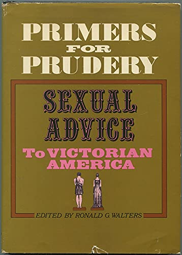 Primers for prudery;: Sexual advice to Victorian America, (A Spectrum book): Walters, Ronald G