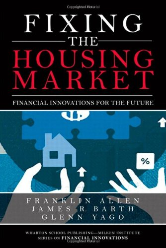 Fixing the Housing Market: Financial Innovations for: Franklin Allen, James