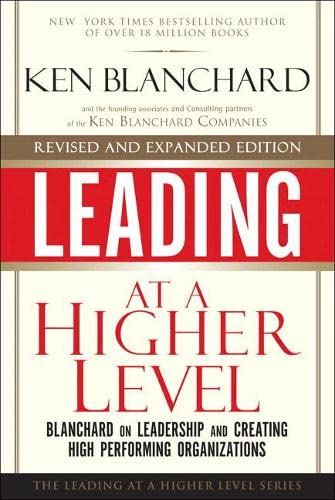 9780137011704: Leading at a Higher Level, Revised and Expanded Edition: Blanchard on Leadership and Creating High Performing Organizations (2nd Edition)