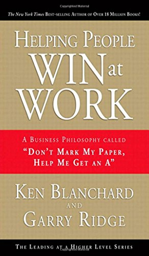 9780137011711: Helping People Win at Work: A Business Philosophy Called Don't Mark My Paper, Help Me Get an A