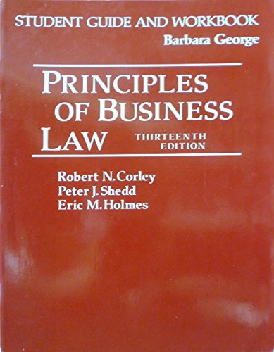 9780137012107: Student guide and workbook: Principles of business law, 13th ed. by Robert Corley, Eric M. Holmes, Peter J. Shedd