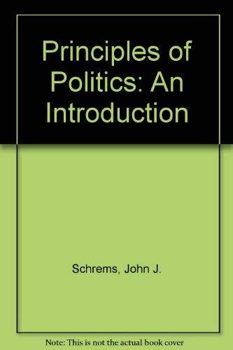 PRINCIPLES OF POLITICS: AN INTRODUCTION: SCHREMS, JOHN J.