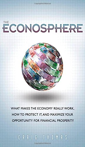 9780137019984: The Econosphere: What Makes the Economy Really Work, How to Protect it, and Maximize Your Opportunity for Financial Prosperity