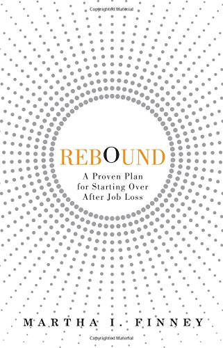 Rebound: A Proven Plan for Starting Over After Job Loss: Finney, Martha I.