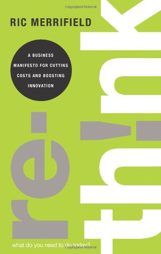 9780137031658: Rethink: A Business Manifesto for Cutting Costs and Boosting Innovation