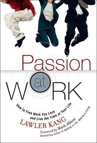 9780137032471: Passion at Work: How to Find Work You Love and Live the Time of Your Life (paperback)
