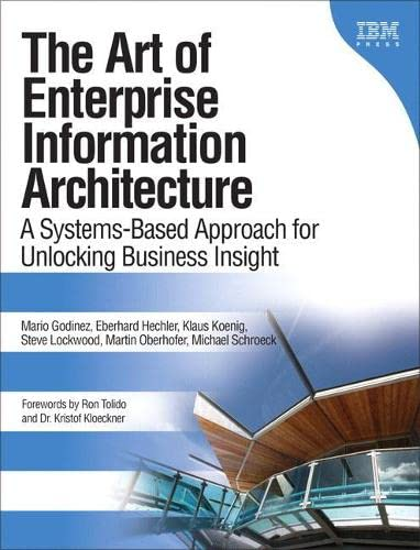 9780137035717: The Art of Enterprise Information Architecture: A Systems-Based Approach for Unlocking Business Insight