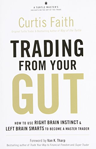 9780137047680: Trading from Your Gut: How to Use Right Brain Instinct & Left Brain Smarts to Become a Master Trader