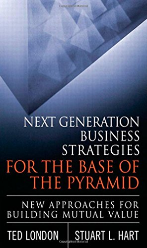 9780137047895: Next Generation Business Strategies for the Base of the Pyramid: New Approaches for Building Mutual Value