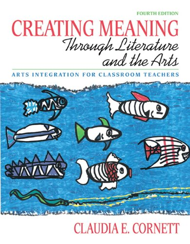 9780137048328: Creating Meaning through Literature and the Arts: Arts Integration for Classroom Teachers (4th Edition)