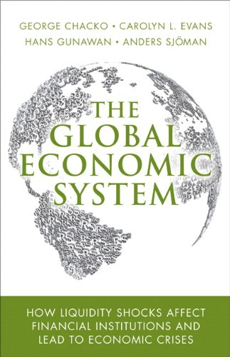 9780137050123: The Global Economic System: How Liquidity Shocks Affect Financial Institutions and Lead to Economic Crises