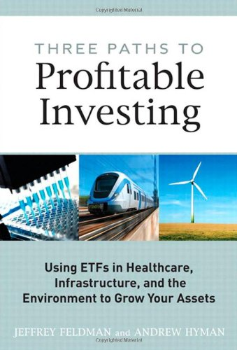 9780137054268: Three Paths to Profitable Investing: Using ETFs in Healthcare, Infrastructure, and the Environment to Grow Your Assets (Pearson Custom Business Resources)