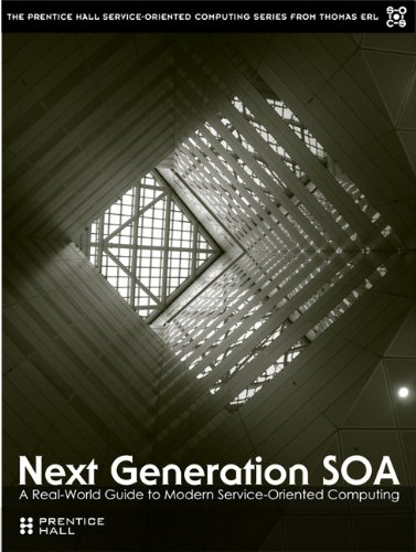 9780137054886: Next Generation Soa: A Real-world Guide to Modern Service-oriented Computing