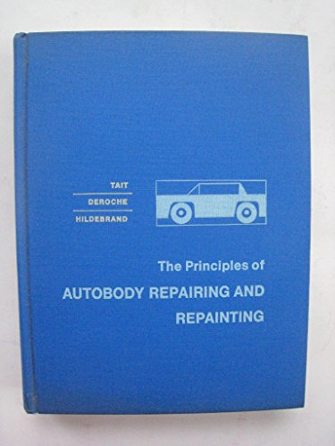 The Principles of Autobody Repairing and Repainting: Tait, A.; Deroche, A. G.; Hildebrand, N. N.