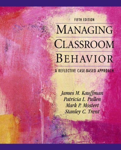 Managing Classroom Behaviors: A Reflective Case-Based Approach: James M. Kauffman,