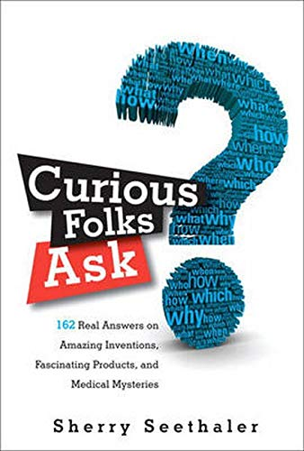 9780137057382: Curious Folks Ask: 162 Real Answers on Amazing Inventions, Fascinating Products, and Medical Mysteries