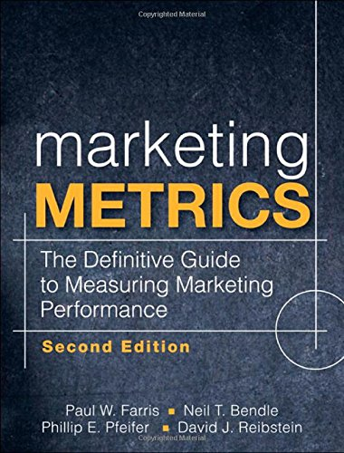 Marketing Metrics: The Definitive Guide to Measuring: Paul W. Farris/Neil