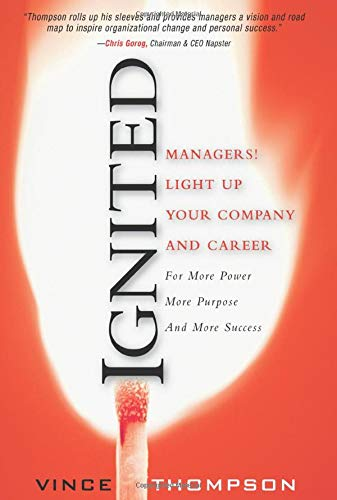 Ignited (paperback): Managers! Light Up Your Company and Career for More Power More Purpose and ...