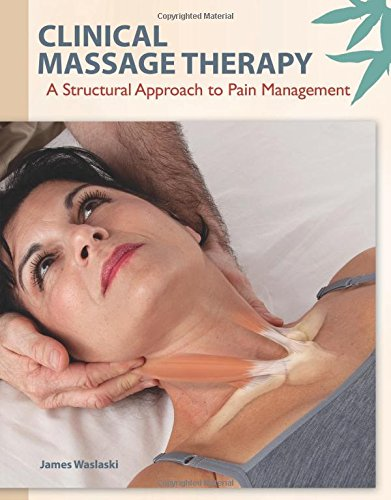 9780137063628: Clinical Massage Therapy: A Structural Approach to Pain Management