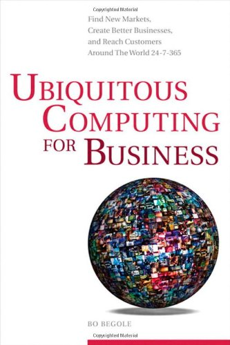 9780137064434: Ubiquitous Computing for Business: Find New Markets, Create Better Businesses, and Reach Customers Around the World 24-7-365