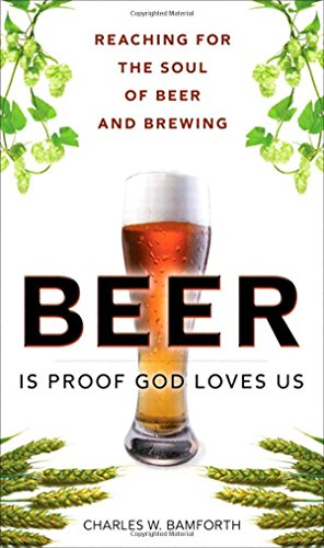 9780137065073: Beer Is Proof God Loves Us: Reaching for the Soul of Beer and Brewing (FT Press Science)