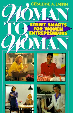 Woman to Woman: Street Smarts for Women Entrepreneurs: Larkin, Geraldine A.