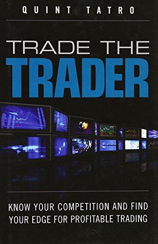 9780137067084: Trade the Trader: Know Your Competition and Find Your Edge for Profitable Trading