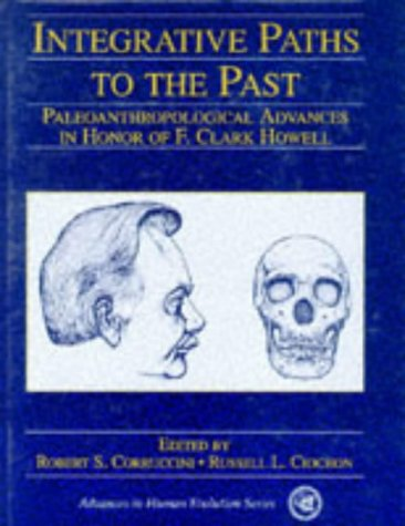 9780137067732: Integrative Paths to the Past: Paleoanthropological Advances in Honor of F. Clark Howell (Advances in Human Evolution)