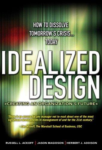 9780137071111: Idealized Design: How to Dissolve Tomorrow's Crisis...Today