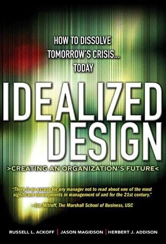 9780137071111: Idealized Design: How to Dissolve Tomorrow's Crisis...Today (paperback)