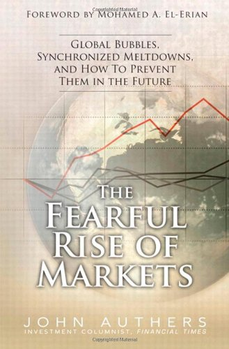 9780137072996: The Fearful Rise of Markets: Global Bubbles, Synchronized Meltdowns, and How To Prevent Them in the Future