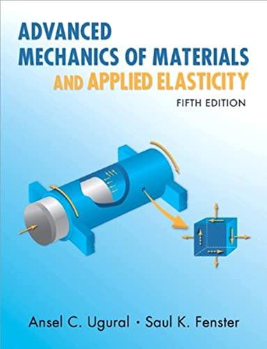 Advanced Mechanics of Materials and Applied Elasticity: Ansel C. Ugural;