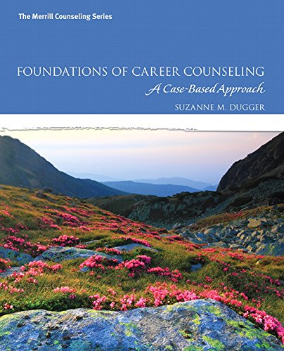 Foundations of Career Counseling: A Case-Based Approach: Suzanne M. Dugger