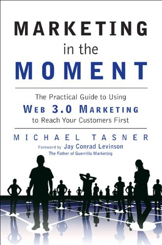 9780137081097: Marketing in the Moment: The Practical Guide to Using Web 3.0 Marketing to Reach Your Customers First