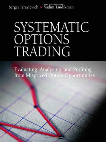 9780137085491: Systematic Options Trading: Evaluating, Analyzing, and Profiting from Mispriced Option Opportunities