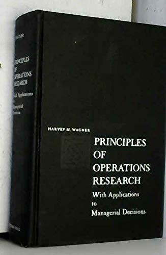 Principles of Operations Research with Applications to Managerial Decisions