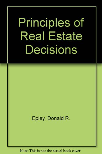 Principles of Real Estate Decisions: Epley, Donald R.,