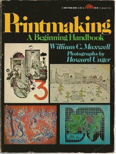 Printmaking : A Beginning Handbook: Unger; W. Maxwell