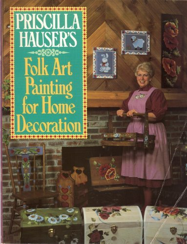 Priscilla Hauser's Folk Art Painting for Home Decoration (0137108230) by Hauser, Priscilla