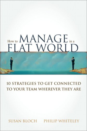 9780137126033: How to Manage in a Flat World: 10 Strategies to Get Connected to Your Team Wherever They Are
