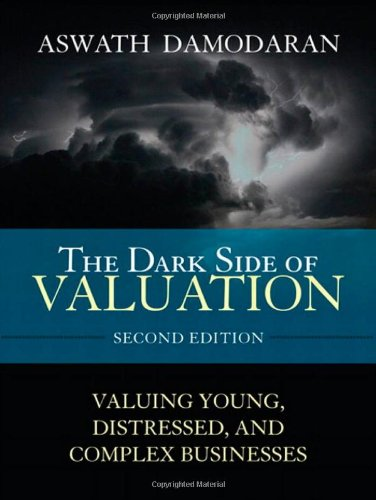 9780137126897: The Dark Side of Valuation: Valuing Young, Distressed, and Complex Businesses