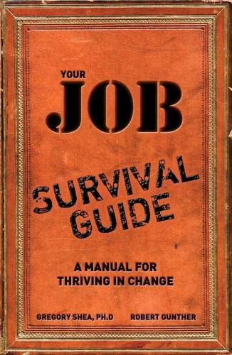 9780137127023: Your Job Survival Guide: A Manual for Thriving in Change