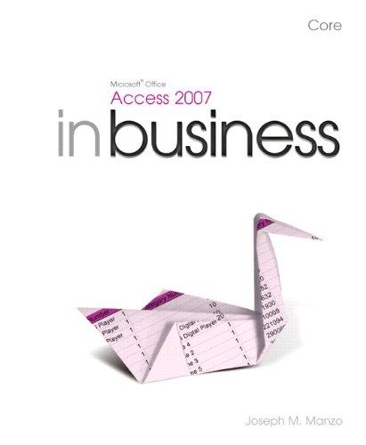 Microsoft Office Access 2007 in Business, Core: Joseph Manzo